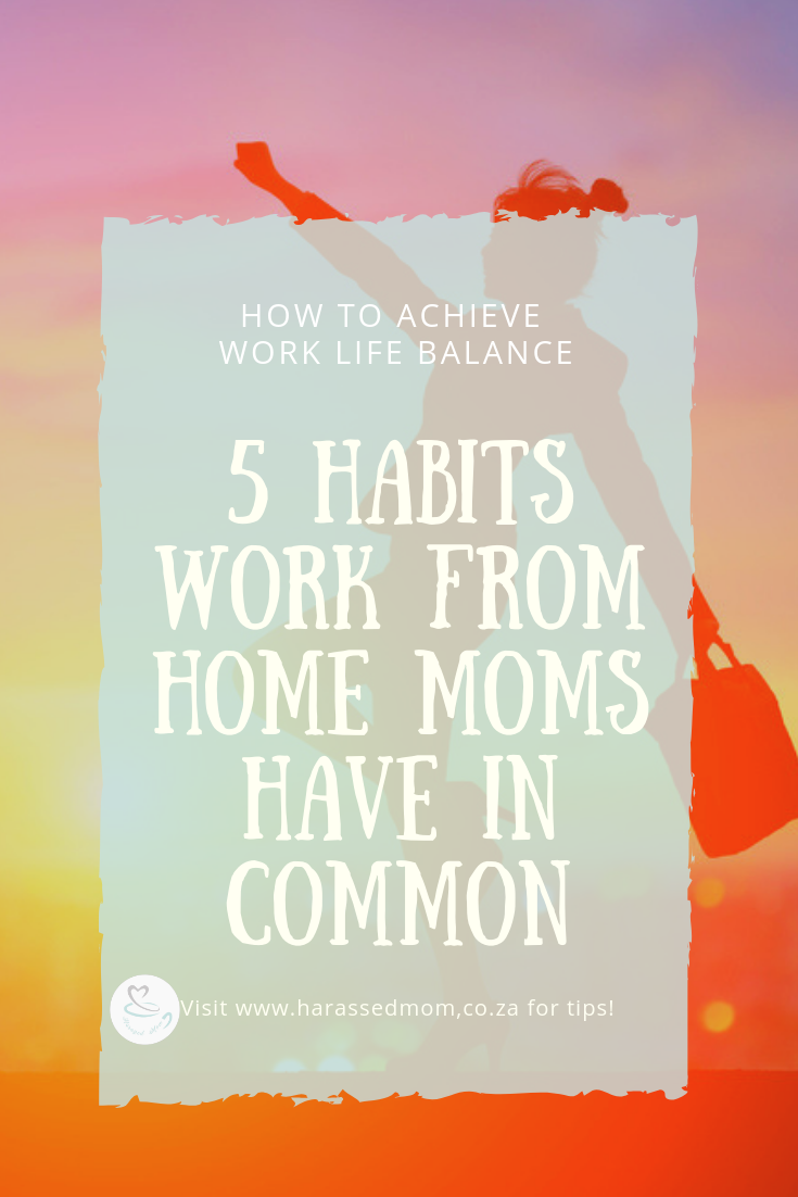 5 Habits Work From Home Moms Have In Common | HarassedMom