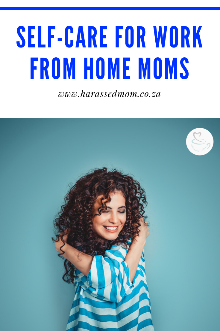 Self-care For Work From Home Moms | HarassedMom