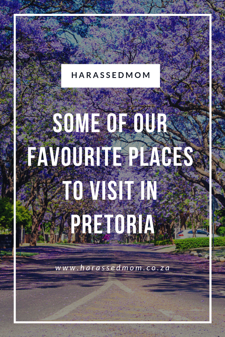 Our must visit places in Pretoria | HarassedMom